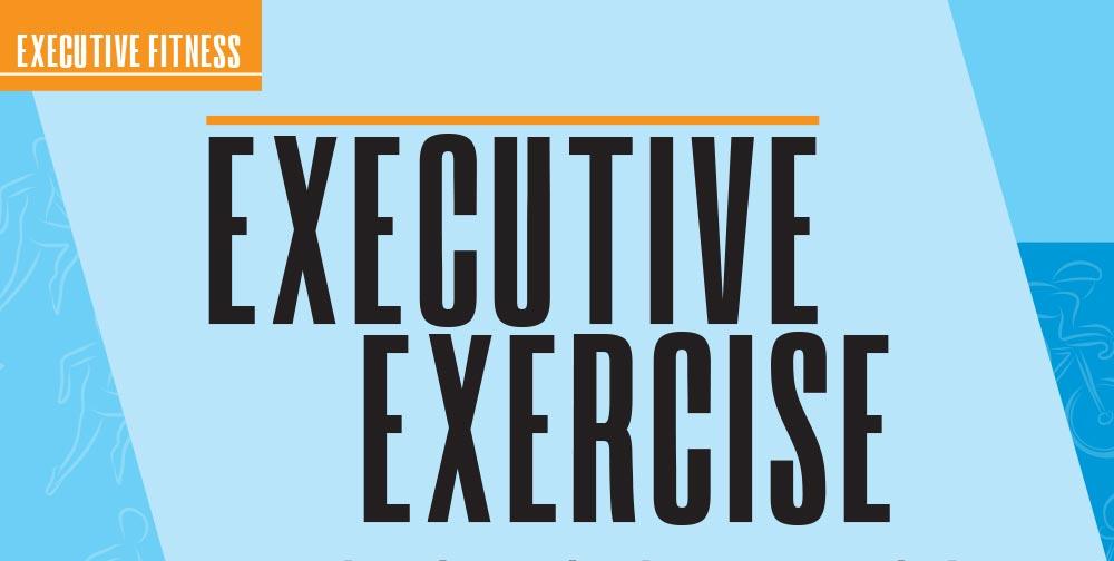 EXECUTIVE EXERCISE